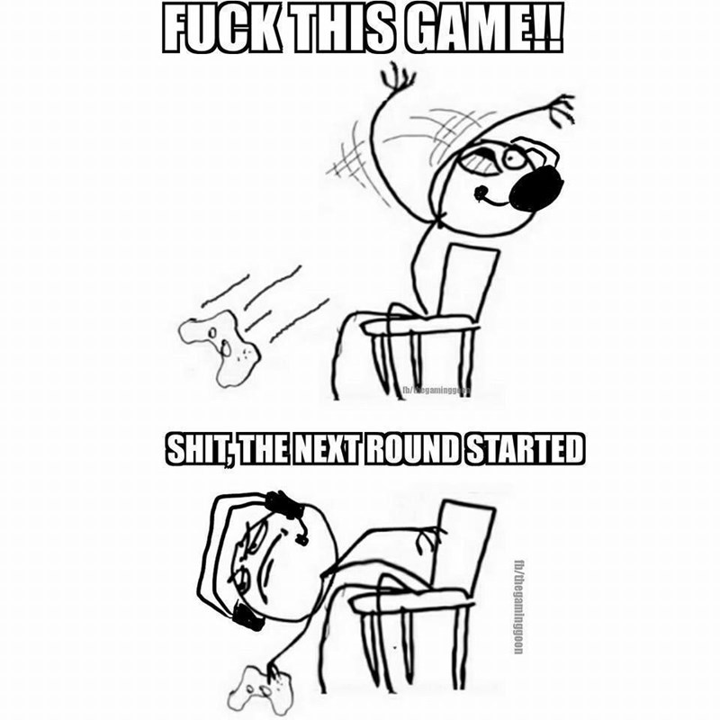Text - FUCK THIS GAME!! th/egamingg SHIT THE NEXT ROUND STARTED fb/thegaminggoon