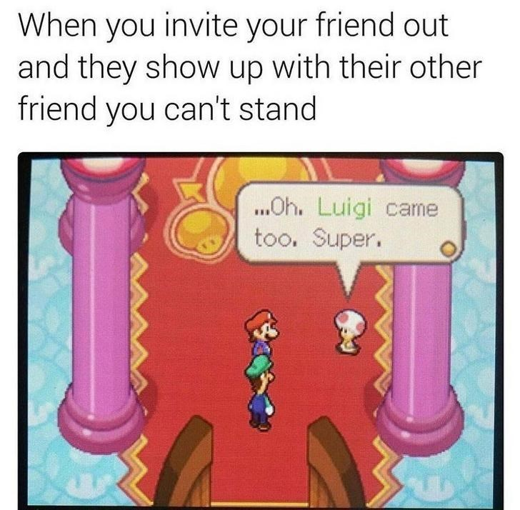 Cartoon - When you invite your friend out and they show up with their other friend you can't stand ...Oh. Luigi came too. Super.