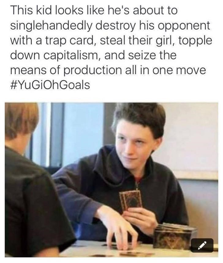 Text - This kid looks like he's about to singlehandedly destroy his opponent with a trap card, steal their girl, topple down capitalism, and seize the means of production all in one move #YuGiOhGoals
