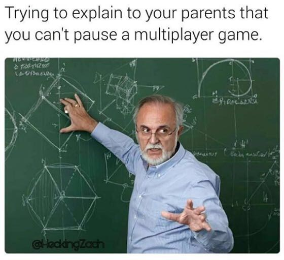 Text - Trying to explain to your parents that you can't pause a multiplayer game. rantie HeckingZach