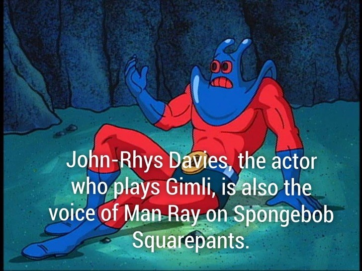 Cartoon - John-Rhys Davies, the actor who plays Gimli, is also the voice of Man Ray on Spongebob Squarepants.