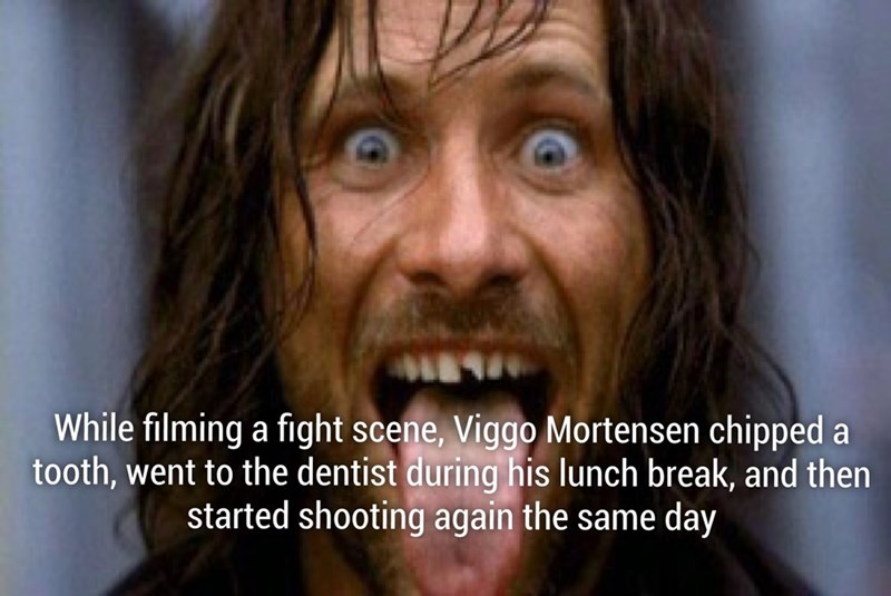 Face - While filming a fight scene, Viggo Mortensen chipped a tooth, went to the dentist during his lunch break, and then started shooting again the same day