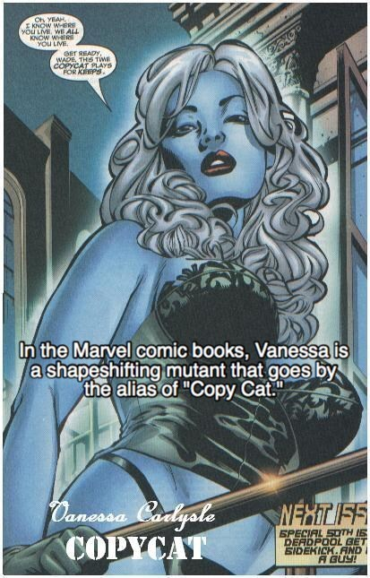 """Poster - Oh YEAH E KNOW WERE YOU LVE. WE ALL KNOW WHER YOU LVE GET READY WADE THS TIME COPYCAT PLAYS FOR KBEPS In the Marvel comic books, Vanessa is ashapeshifting mutant that goes by the alias of """"Copy Cat. Oanessa Csdlysle COPYCAT NFXIT FE SPECIAL SOTH I DERDPOOL BET SIDEKICK.AND A GUY!"""