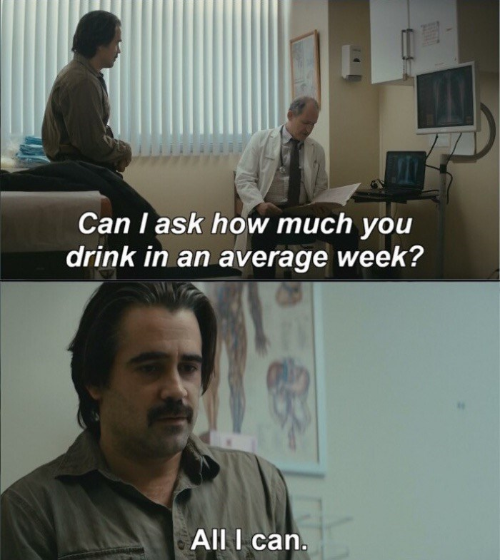 meme - Text - Can I ask how much you drink in an average week? All I can.