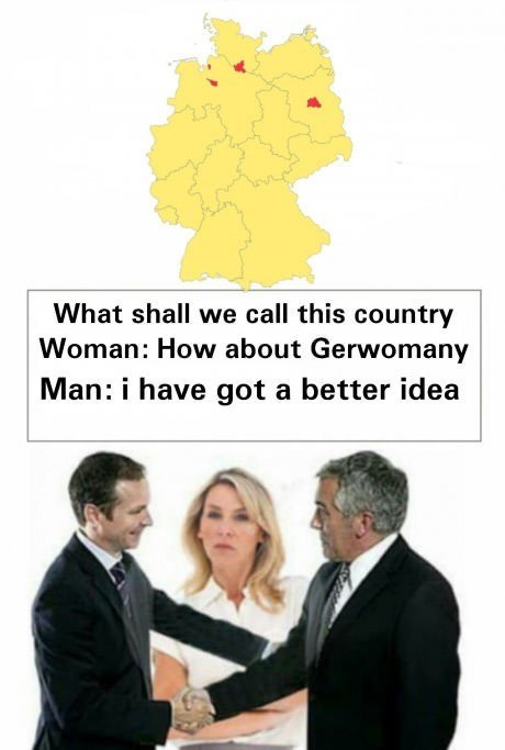meme - Text - What shall we call this country Woman: How about Gerwomany Man: i have got a better idea