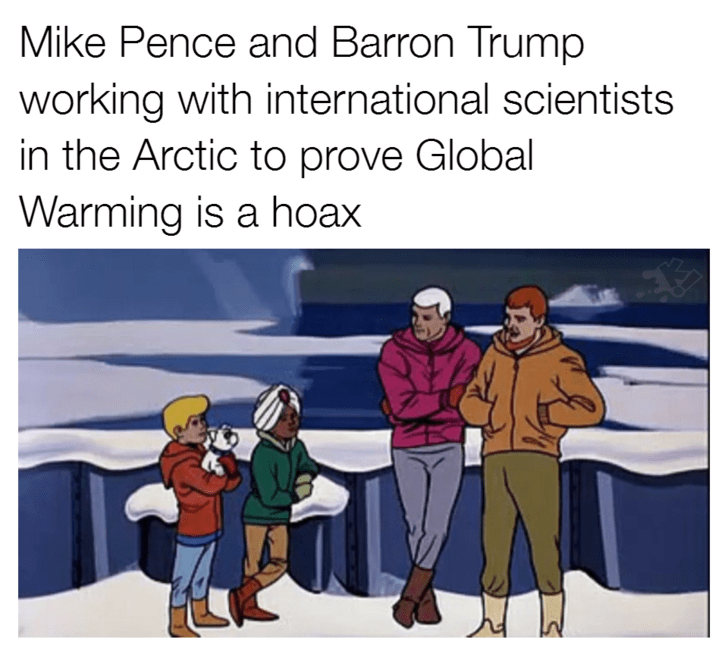 People - Mike Pence and Barron Trump working with international scientists in the Arctic to prove Global Warming is a hoax