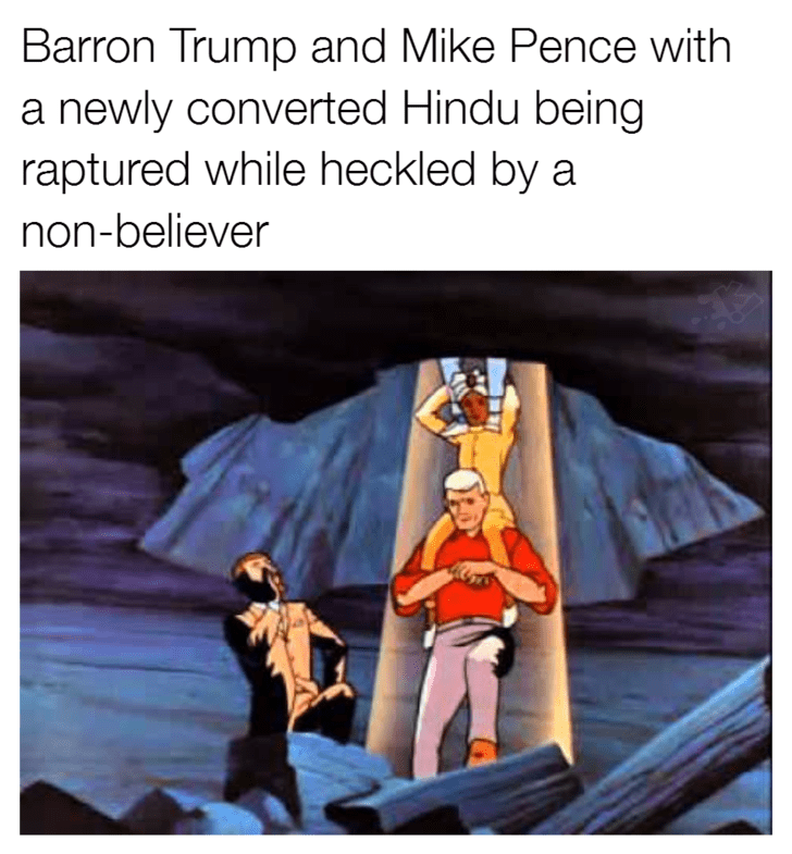 Text - Barron Trump and Mike Pence with a newly converted Hindu being raptured while heckled by a non-believer