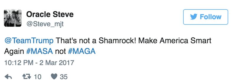 Text - Oracle Steve Follow @Steve_mjt @TeamTrump That's not a Shamrock! Make America Smart Again #MASA not #MAGA 10:12 PM - 2 Mar 2017 t10 35