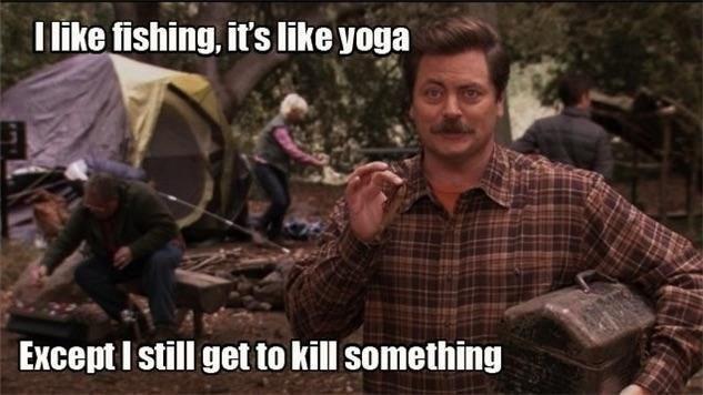 Photo caption - I like fishing, it's like yoga Except Istill get to kill something