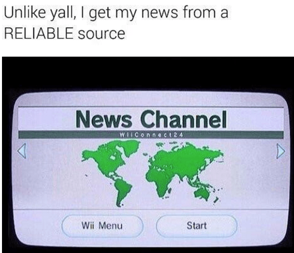 World - Unlike yall, I get my news from a RELIABLE source News Channel WiIConnec124 Wii Menu Start