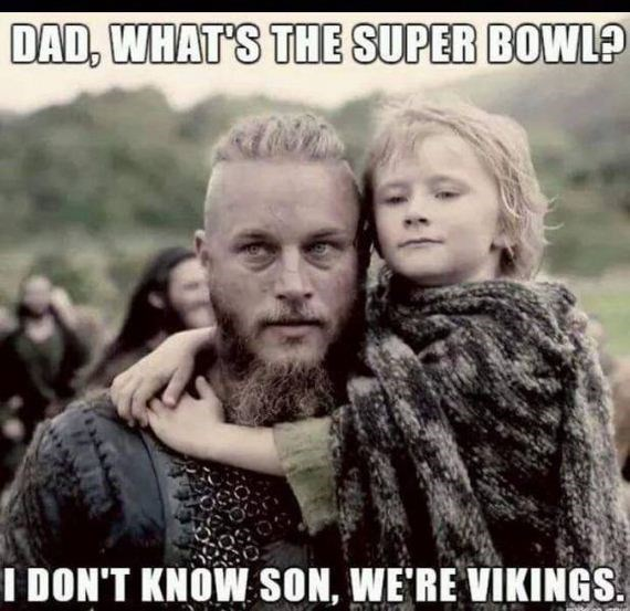 People - DAD, WHAT'S THE SUPER BOWL? I DON'T KNOW SON, WE'RE VIKINGS
