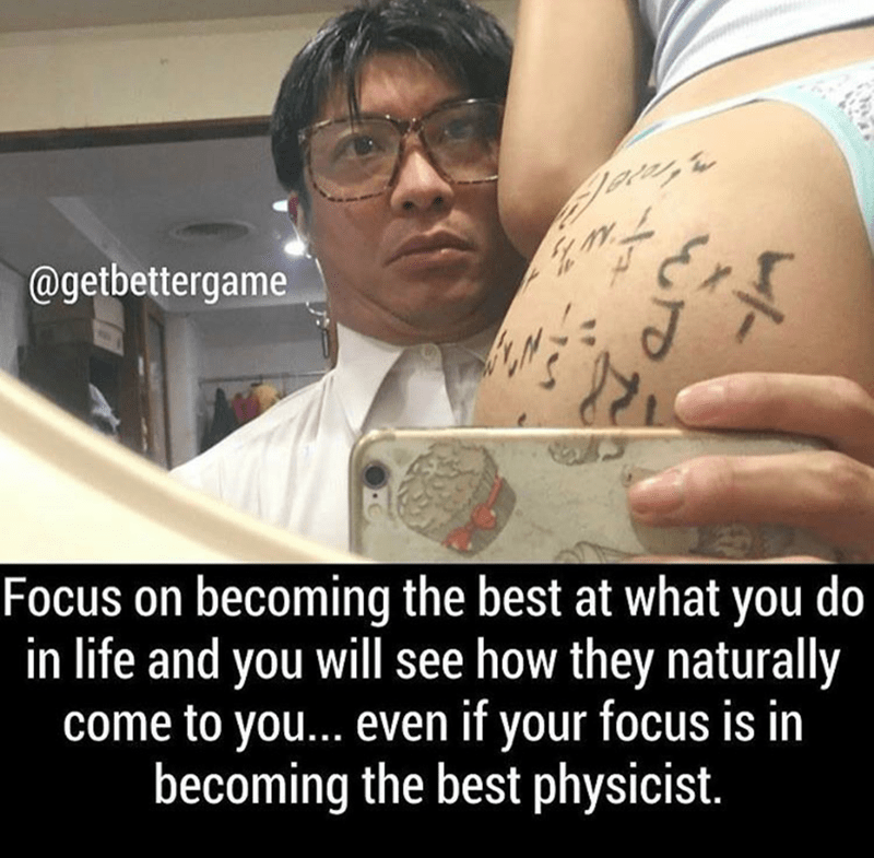 Arm - @getbettergame Focus on becoming the best at what you do in life and you will see how they naturally come to you... even if your focus is in becoming the best physicist.