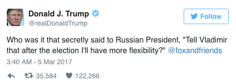 """Text - Donald J. Trump Follow @realDonaldTrump Who was it that secretly said to Russian President, """"Tell Vladimir that after the election I'll have more flexibility?"""" @foxandfriends 3:40 AM-5 Mar 2017 t 35,584 122,266"""