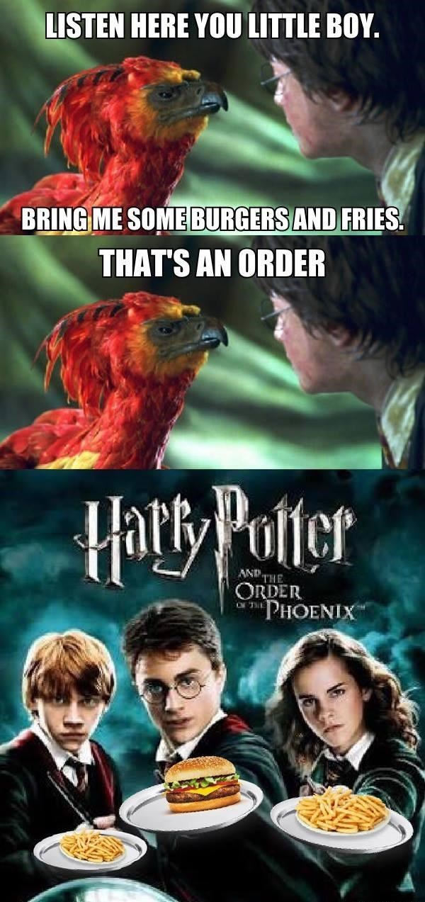 "Movie - LISTEN HERE YOU LITTLE BOY. BRING ME SOME BURGERS AND FRIES THAT'S AN ORDER Hary Potter AND THE ORDER ""PHOENIX TE"
