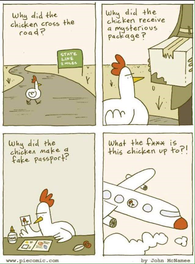 Cartoon - why did the chicken cross the road? Why did the chicken receive a mysterious Package? STATE LINE 2 MILES 0 why did the chicken make d fake passport? what the fxx* is this chicken up to? GUE www.piecomic.com by John McNamee