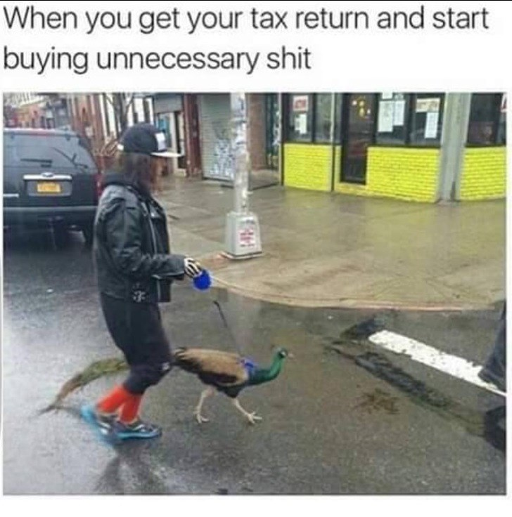 Asphalt - When you get your tax return and start buying unnecessary shit