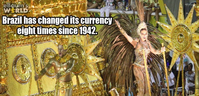 Festival - eBaum's WERLD Brazilhas changed its currency eight times since1942