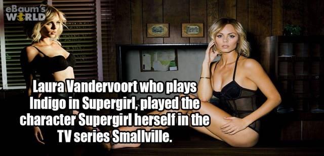 Leg - eBaum's WERLD Laura Vandervoortwho plays Indigo in Supergirl,played the character Supergirl herself in the TV series Smallville.