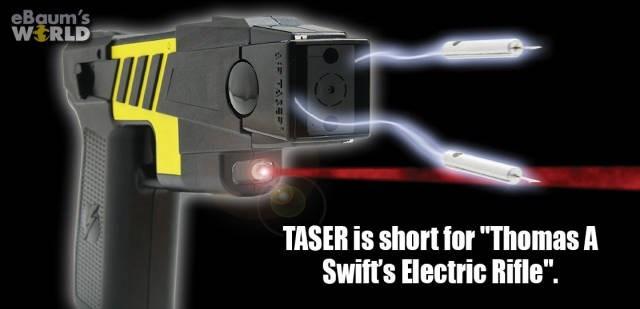 "Gun - eBaum's WERLD TASER is short for ""Thomas A Swift's Electric Rifle"". TASEP"