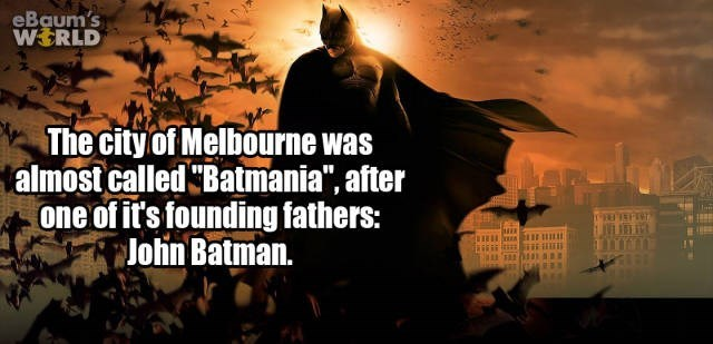 """Batman - eBaum's WERLD The city of Melbourne was almost called Batmania"""", after one of it's founding fathers: John Batman."""