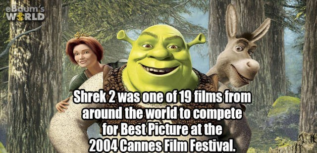 Animated cartoon - eBaum's WERLD Shrek 2 was one of19 filmsfrom around the world to compete for Best Picture at the 2004 Cannes Film Festival.