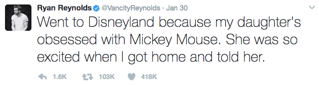 Text - Ryan Reynolds @VancityReynolds Jan 30 Went to Disneyland because my daughter's obsessed with Mickey Mouse. She was so excited when I got home and told her. 1103K 1.6K 418K