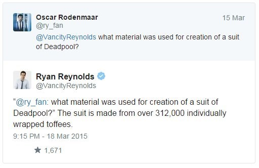"""Text - Oscar Rodenmaar 15 Mar @ry_fan @VancityReynolds what material was used for creation of a suit of Deadpool? Ryan Reynolds @VancityReynolds """"@ry_fan: what material was used for creation of a suit of Deadpool?"""" The suit is made from over 312,000 individually wrapped toffees 9:15 PM - 18 Mar 2015 1,671"""