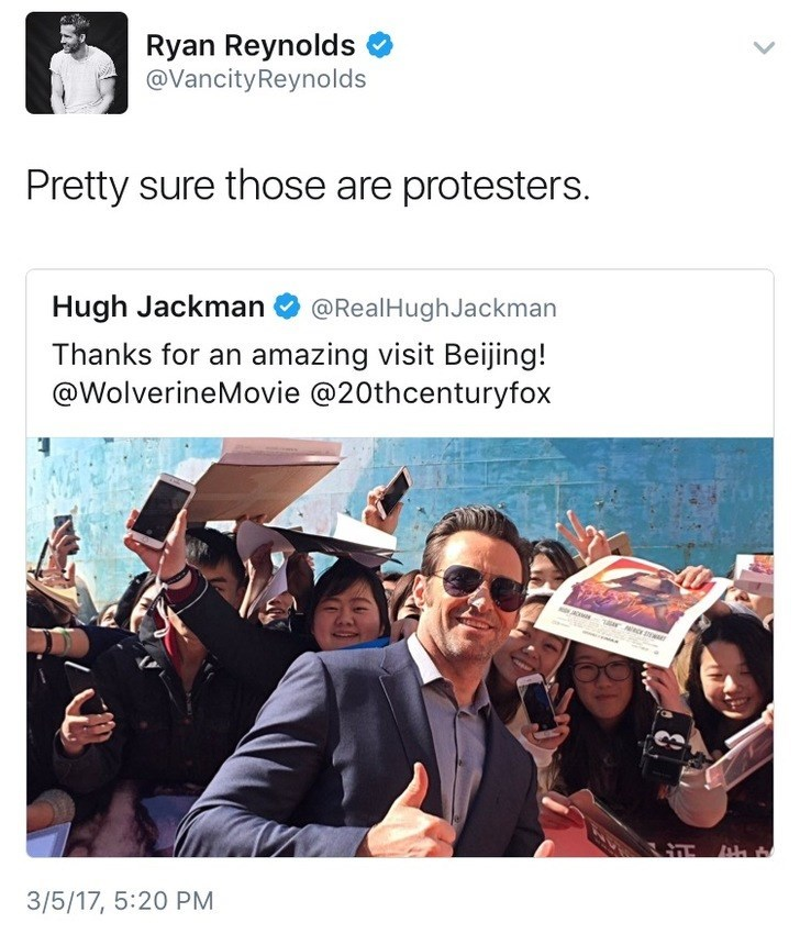 Text - Ryan Reynolds @VancityReynolds Pretty sure those are protesters. Hugh Jackman @RealHughJackman Thanks for an amazing visit Beijing! @WolverineMovie @20thcenturyfox r 3/5/17, 5:20 PM