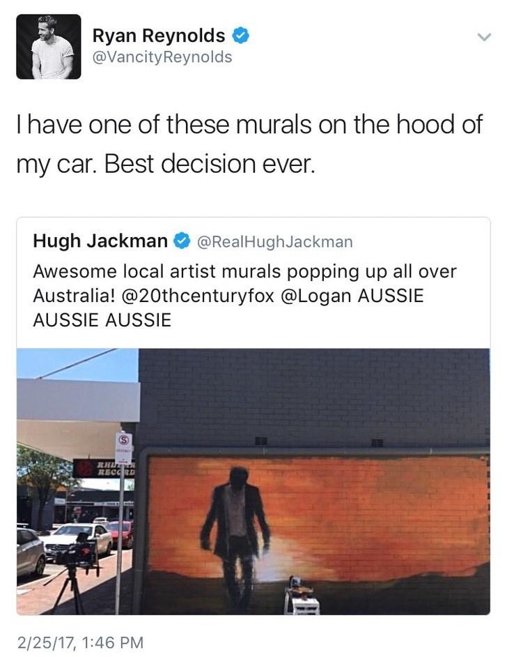 Text - Ryan Reynolds @VancityReynolds Ihave one of these murals on the hood of my car. Best decision ever. Hugh Jackman @RealHughJackman Awesome local artist murals popping up all over Australia! @20thcenturyfox @Logan AUSSIE AUSSIE AUSSIE (S) RHL RECORD 2/25/17, 1:46 PM