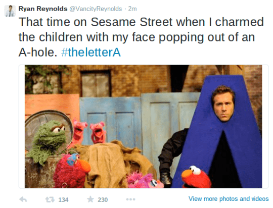 Text - Ryan Reynolds @VancityReynolds 2m That time on Sesame Street when I charmed the children with my face popping out of an A-hole. #theletterA 230 View more photos and videos t134