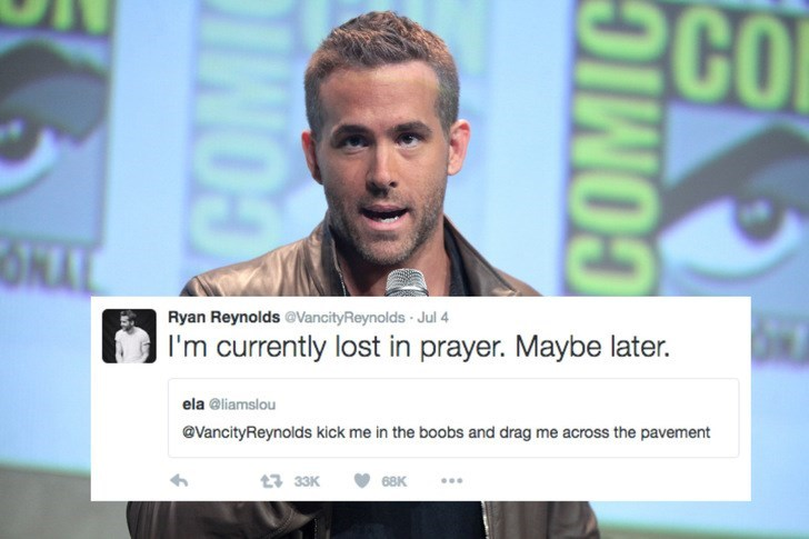 Text - co ЭКАГ ONAL Ryan Reynolds @VancityReynolds Jul 4 I'm currently lost in prayer. Maybe later. ela @liamslou @VancityReynolds kick me in the boobs and drag me across the pavement 33K 68K . COMIC