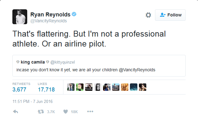 Text - Ryan Reynolds Follow @VancityReynolds That's flattering. But I'm not a professional athlete. Or an airline pilot. king camila@kittyquinzel incase you don't know it yet, we are all your children @VancityReynolds RETWEETS LIKES 3,677 17,718 11:51 PM -7 Jun 2016 13.7K 18K
