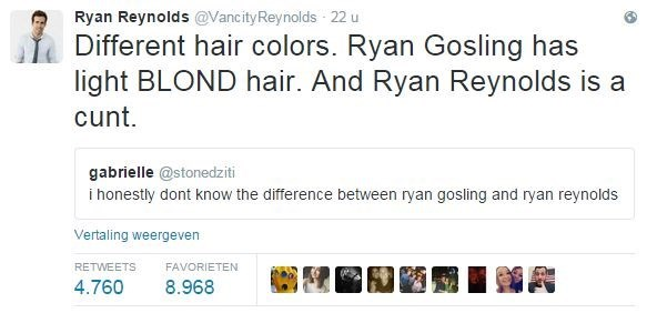 Text - Ryan Reynolds @Vancity Reynolds 22 u Different hair colors. Ryan Gosling has light BLOND hair. And Ryan Reynolds is a cunt gabrielle @stonedziti ihonestly dont know the difference between ryan gosling and ryan reynolds Vertaling weergeven RETWEETS FAVORIETEN 4.760 8.968