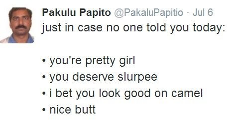dank meme - Text - Pakulu Papito @PakaluPapitio Jul 6 just in case no one told you today: you're pretty girl you deserve slurpee i bet you look good on camel nice butt