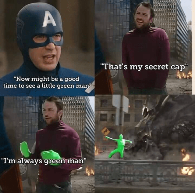 "dank meme - Batman - A ""That's my secret cap"" ""Now might be a good time to see a little green man ""I'm always green man"""