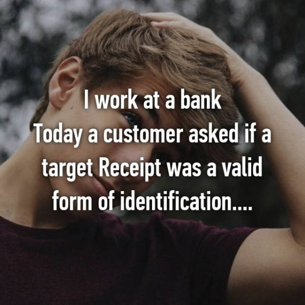 Hair - I work at a bank Today a customer asked if a target Receipt was a valid form of identification...