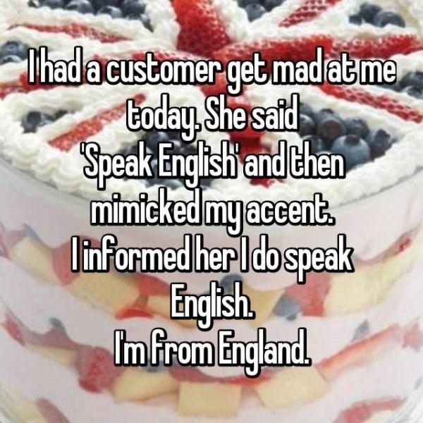 Food - Thadacustomer get madatme, Boday She sald Speak Engishand then mimiteked myaccents litformed her l dospeak English Imfrom England