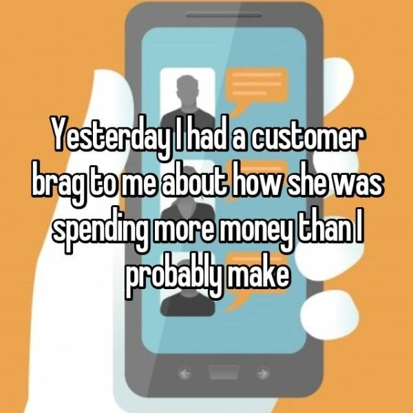 Product - Yesterday Ihad a customer bragbome about how she was spending more money thanl Pbablymake