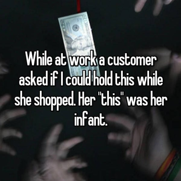"""Text - While at work a customer askedif I could hold this while she shopped. Her """"this was her infant. II"""