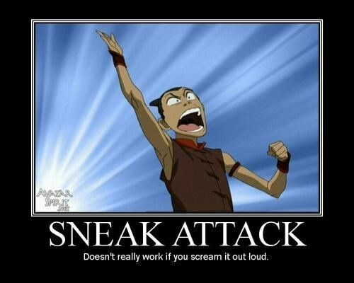 Cartoon - SPIR T Sitr SNEAK ATTACK Doesn't really work if you scream it out loud.
