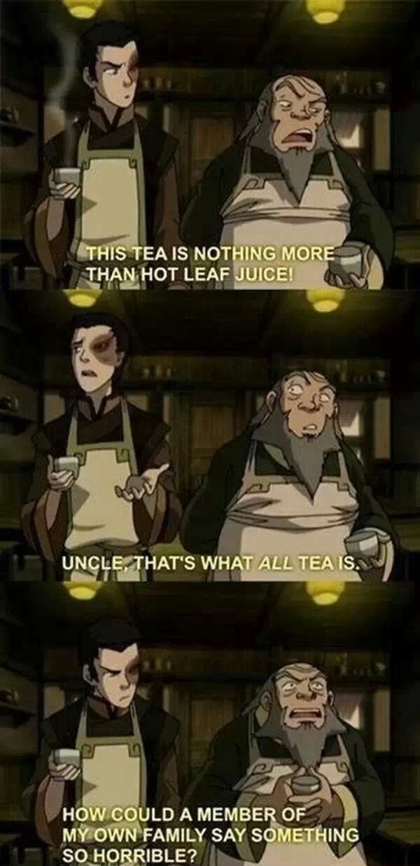 Cartoon - THIS TEA IS NOTHING MORE THAN HOT LEAF JUICE! THAT'S WHAT ALL TEA IS UNCLE HOW COULD A MEMBER OF MY OWN FAMILY SAY SOMETHING SO HORRIBLE?