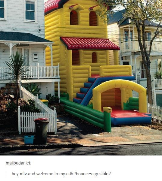 """Outdoor play equipment - malibudaniel: hey mtv and welcome to my crib """"bounces up stairs*"""