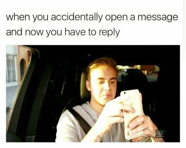 Text - when you accidentally open a message and now you have to reply