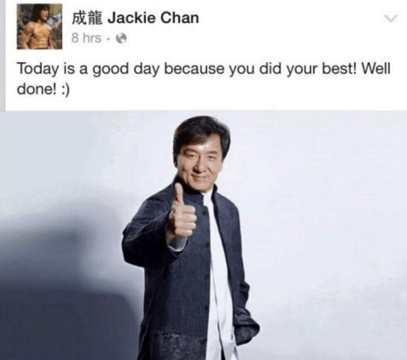 wholesome meme - Text - Jackie Chan 8 hrs Today is a good day because you did your best! Welll done!
