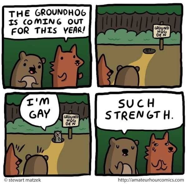 wholesome meme - Cartoon - THE GROUNDHO6 IS COMING OUT FOR THIS YEAR! GROUND HOG DE N L SUCH STREN GT H. GAY GROUND HOb DE N stewart matzek http://amateurhourcomics.com