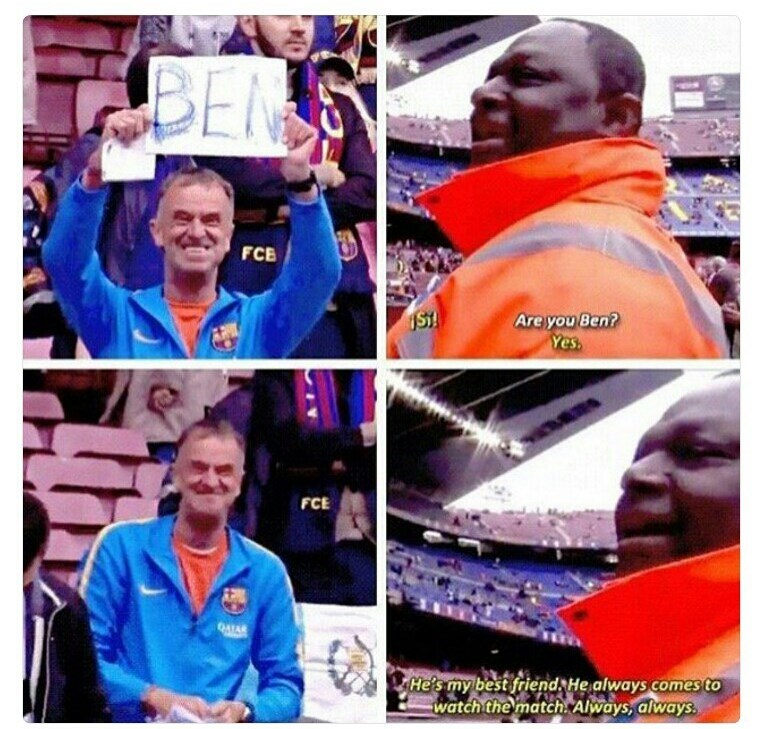 wholesome meme - Photography - BEN FCE Are you Ben? Yes. IST FCE He's my best friend He always comes to watch the match Always, always