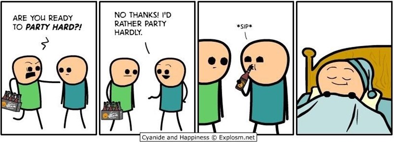 wholesome meme - Cartoon - NO THANKS! I'D RATHER PARTY HARDLY ARE YOU READY TO PARTY HARD?! *SIP* Cyanide and Happiness O Explosm.net