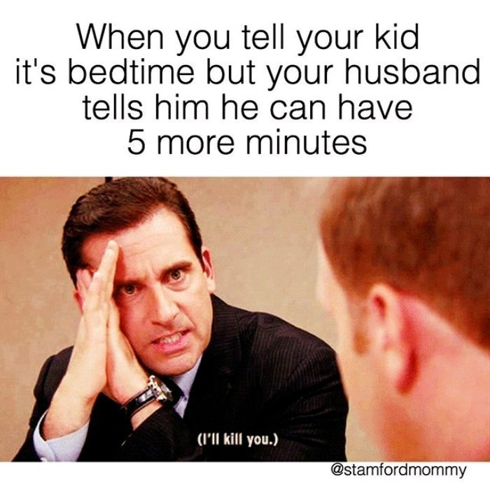 Text - When you tell your kid it's bedtime but your husband tells him he can have 5 more minutes (I'll kill you.) @stamfordmommy
