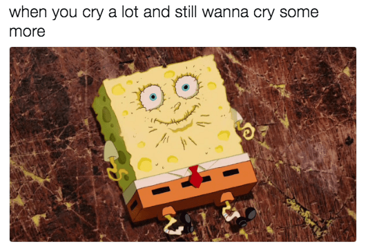 Text - when you cry a lot and still wanna cry some more