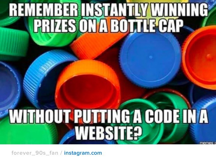 nostalgia - Plastic - REMEMBER INSTANTLY WINNING PRIZES ON A BOTTLE CAP WITHOUT PUTTING A CODE IN A WEBSITE? memes c forever_90s_fan instagram.com